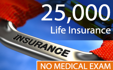 Amazing 25,000_Life_Insurance_With_No_Medical_Exam. Are You Looking For $25,000 Life  Insurance With No Medical Exam?